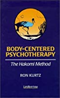 Body-Centered Psychotherapy: The Hakomi Method : The Integrated Use of Mindfulness, Nonviolence and the Body