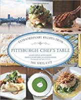 Pittsburgh Chef's Table: Extraordinary Recipes from the Steel City (Hardback) - Common