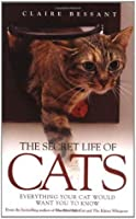 The Secret Life of Cats: Everything You Cat Would Want You to Know