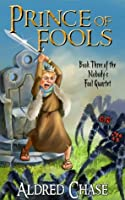 Prince of Fools (Book Three of the Nobody's Fool Quartet)