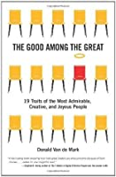 The Good Among the Great: 19 Traits of the Most Admirable, Creative, and Joyous People