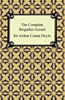 The Complete Brigadier Gerard [with Biographical Introduction]