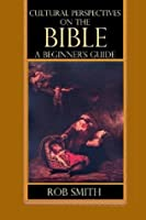 Cultural Perspectives on the Bible: A Beginner's Guide