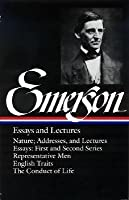 Emerson Essays and Lectures: Nature; Addresses, and Lectures/Essays: First and Second Series/Representative Men/English Traits/The Conduct of Life [LIAM EMERSON ESSAYS & LECTURES] [Hardcover]