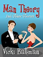 Man Theory...and Other Stories (romantic comedy): Three hilarious short fiction stories