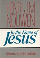 In the Name of Jesus (Reflections on Christian Leadership)