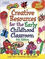 Creative Resources for the Early Childhood Classroom 4th (forth) edition Text Only