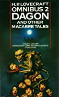 Dagon and Other Macabre Tales (The H.P. Lovecraft Omnibus #2)