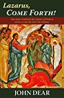 Lazarus, Come Forth: How Jesus Confronts the Culture of Death and Invites Us into the New Life of Peace