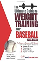 The Ultimate Guide to Weight Training for Baseball (Ultimate Guide to Weight Training for Baseball & Softball)
