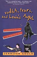 vodka, tears, And Lenin's Angel: A Journalist On The Road In The Former Soviet Union