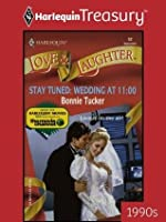Stay Tuned: Wedding at 11:00 (Love and Laughter)