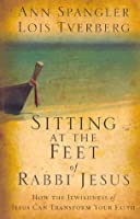 Sitting at the Feet of Rabbi Jesus: How the Jewishness of Jesus Can Transform Your Faith (Hardcover)