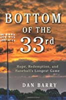 Bottom of the 33rd: Hope, Redemption, and Baseball's Longest Game [Hardcover]