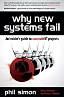 Why New Systems Fail: An Insider's Guide to Successful IT Projects, 1st Edition