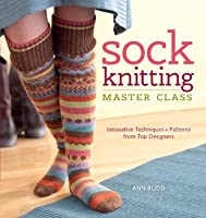 Sock Knitting Master Class: Innovative Techniques + Patterns from Top Designers