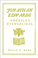 Jonathan Edwards: America's Evangelical (American Portrait (Hill and Wang))