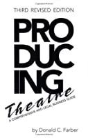 Producing Theatre : A Comprehensive and Legal Business Guide