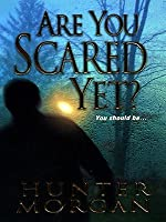 Are You Scared Yet?