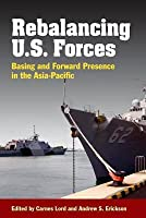 Rebalancing U.S. Forces: Basing and Forward Presence in the Asia-Pacific