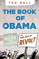 The Book of Obama: From Hope to Disgust to Revolt Under Obama