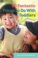 50 Fantastic Things to Do with Toddlers