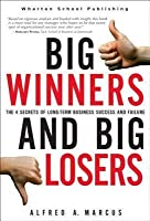 Big Winners and Big Losers: The 4 Secrets of Long-Term Business Success and Failure