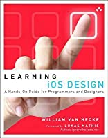 Learning IOS Design: A Hands-On Guide for Programmers and Designers