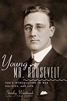 Young Mr. Roosevelt: FDR's Introduction to War, Politics and Life