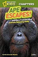 Ape Escapes: and More True Stories of Animals Behaving Badly
