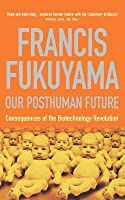 Our Posthuman Future: Consequences of the Biotechnology Revolution. Francis Fukuyama