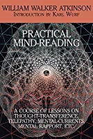 Practical Mind-Reading: A Course of Lessons on Thought-Transference, Telepathy, Mental-Currents, Mental Rapport, Etc.