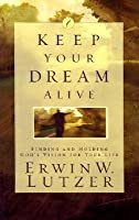Keep Your Dream Alive: Finding and Holding God's Vision for Your Life