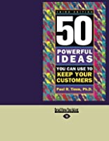 50 Powerful Ideas You Can Use To Keep Your Customers: 3rd Edition