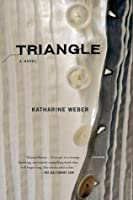 Triangle By Katharine Weber Reviews Discussion