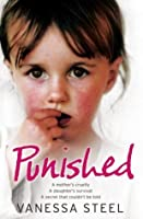 Punished: A Mother's Cruelty. A Daughter's Survival. A Secret That Couldn't Be Told