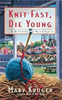 Knit Fast, Die Young: A Knitting Mystery