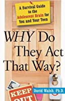 Why Do They Act That Way? - Revised and Updated: A Survival Guide to the Adolescent Brain for You and Your Teen