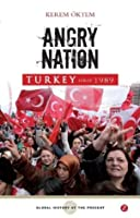 Turkey since 1989: Angry Nation (Global History of the Present)
