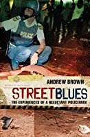 Street Blues: The Experiences of a Reluctant Policeman