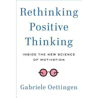 rethinking positive thinking inside the new science of