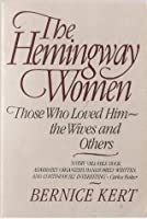 The Hemingway Women: Those Who Loved Him - the Wives and Others