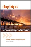 Day Trips from Raleigh-Durham, 4th: Getaway Ideas for the Local Traveler (Day Trips Series)