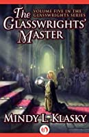 The Glasswrights' Master (The Glasswrights Series, 5)