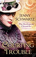 Courting Trouble (The Bustlepunk Chronicles)