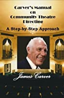 Carver's Manual on Community Theatre Directing