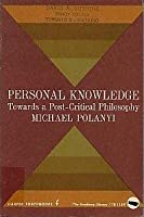 Personal Knowledge: Towards a Post-Critical Philosophy (Harper Torchbooks / Academy Library)