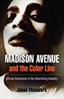 Madison Avenue and the Color Line: African Americans in the Advertising Industry