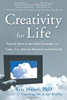 Creativity for Life: Practical Advice on the Artist's Personality, and Career from America's Foremost Creativity Coach