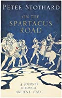 On The Spartacus Road: a Journey Through Ancient Italy